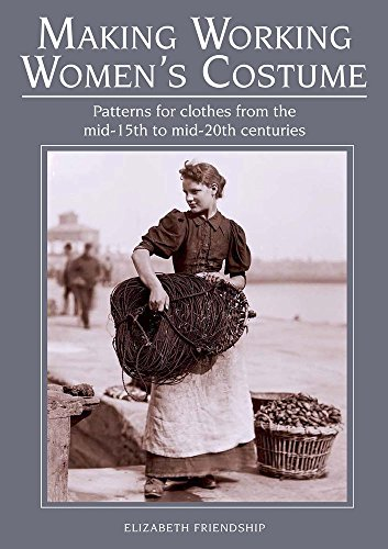 Making Working Women's Costume: Patterns for clothes from the mid-15th to...