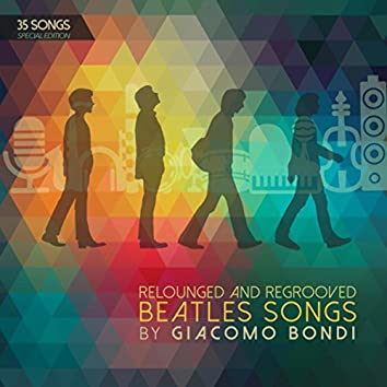 Relounged and Regrooved Beatles Songs by Giacomo Bondi (35 Songs Special Edition)