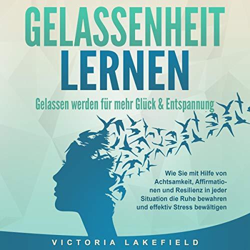 GELASSENHEIT LERNEN - Gelassen werden für mehr Glück & Entspannung Titelbild