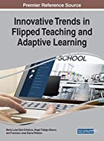 Innovative Trends in Flipped Teaching and Adaptive Learning (Advances in Educational Technologies and Instructional Design)