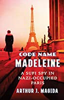 Code Name Madeleine: A Sufi Spy in Nazi-Occupied Paris