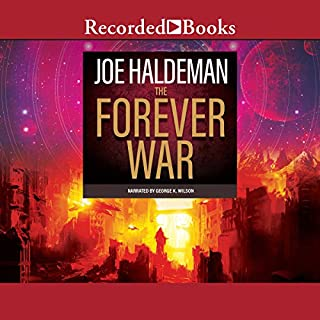 The Forever War                   By:                                                                                                                                 Joe Haldeman                               Narrated by:                                                                                                                                 George Wilson                      Length: 9 hrs and 18 mins     109 ratings     Overall 4.2