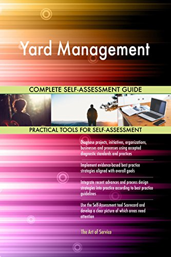Yard Management All-Inclusive Self-Assessment - More than 710 Success Criteria, Instant Visual Insights, Comprehensive Spreadsheet Dashboard, Auto-Prioritized for Quick Results