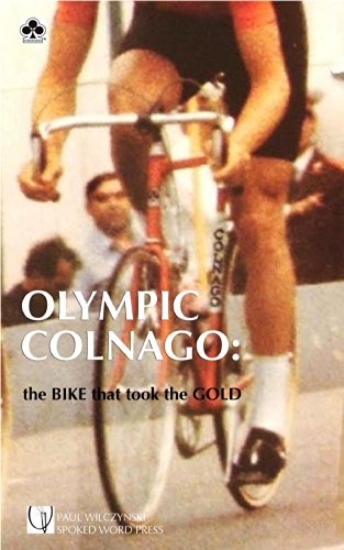 OLYMPIC COLNAGO: The amazing bike that won the MOSCOW OLYMPICS 100 km TIME TRIAL 1980 (SPOKED WORD PRESS BICYCLE SERIES Book 1) (English Edition)