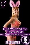 Futa Wife and the Easter Bride (Futa's Fertile Easter Egg Hunt 3)