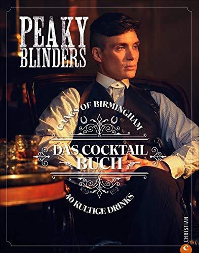 Peaky Blinders. Gangs of Birmingham. Das Cocktail-Buch mit 40 von der Serie inspirierten Cocktails. Ein Muss für alle Fans und ein perfektes Geschenk für alle Cocktail-Trinker.: 40 kultige Drinks