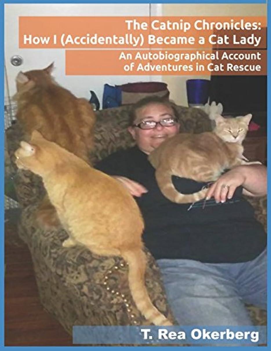 清める降臨完璧なThe Catnip Chronicles: How I (Accidentally) Became a Cat Lady: An Autobiographical Account of Adventures in Cat Rescue