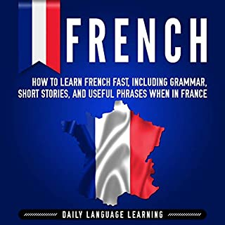 French: How to Learn French Fast, Including Grammar, Short Stories, and Useful Phrases When in France                   By:                                                                                                                                 Daily Language Learning                               Narrated by:                                                                                                                                 Jean-Denis Scott                      Length: 9 hrs     Not rated yet     Overall 0.0