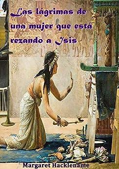LAS LÁGRIMAS DE UNA MUJER QUE ESTÁ REZANDO A ISIS (DETECTIVE CIEGO EN EL ANTIGUO EGIPTO nº 2) (Spanish Edition)