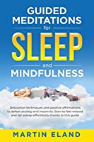 Guided Meditations for Sleep and Mindfulness: Relaxation techniques and positive affirmations to defeat anxiety and insomnia. Start to feel relaxed and fall asleep effortlessly thanks to this guide