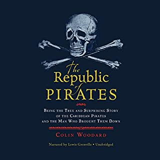 The Republic of Pirates     Being the True and Surprising Story of the Caribbean Pirates and the Man Who Brought Them Down              By:                                                                                                                                 Colin Woodard                               Narrated by:                                                                                                                                 Lewis Grenville                      Length: 13 hrs and 26 mins     2,414 ratings     Overall 4.2