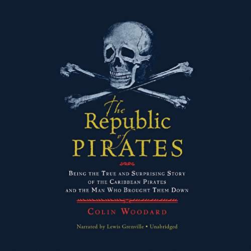 The Republic of Pirates     Being the True and Surprising Story of the Caribbean Pirates and the Man Who Brought Them Down              By:                                                                                                                                 Colin Woodard                               Narrated by:                                                                                                                                 Lewis Grenville                      Length: 13 hrs and 26 mins     2,318 ratings     Overall 4.2