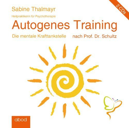Autogenes Training nach Prof. Dr. Schultz: Die mentale Krafttankstelle by Sabine Thalmayr(20. Juni 2013)