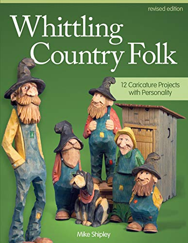 Whittling Country Folk, Revised Edition: 12 Caricature Projects with Personality (Fox Chapel Publishing) Step-by-Step Instructions for Carving, Painting, and Staining, with Front, Back, & Side Views