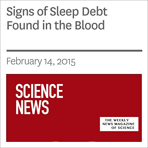 Signs of Sleep Debt Found in the Blood audiobook cover art