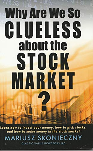 Why Are We So Clueless about the Stock Market? Learn how to invest your money, how to pick stocks, and how to make money in the stock market by Mariusz Skonieczny (1-Sep-2009) Paperback