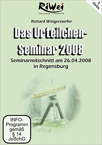 Das Urteilchen-Seminar 2008: Seminarmitschnitt am 26.04.2008 in Regensburg