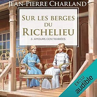 Sur les berges du Richelieu - Tome 3      Amours contrariees              Auteur(s):                                                                                                                                 Jean-Pierre Charland                               Narrateur(s):                                                                                                                                 Lyne Burnabe                      Durée: 10 h et 53 min     2 évaluations     Au global 4,5