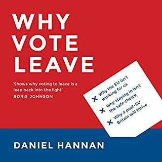 Why Vote Leave                   By:                                                                                                                                 Daniel Hannan                               Narrated by:                                                                                                                                 Daniel Hannan                      Length: 4 hrs and 37 mins     172 ratings     Overall 4.8