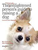 The Supposedly Enlightened Person's Guide to Raising a Dog