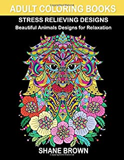Coloring Books for Adults Stress Relieving Design Animals: Beautiful Designs with Lions, Birds, Owls, Cats, Elephants, Butterfly and Many More for Relaxation, Fun and Relieve Your Stress