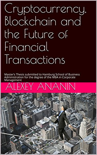 Cryptocurrency, Blockchain and the Future of Financial Transactions: Master's Thesis submitted to Hamburg School of Business Administration for the degree ... in Corporate Management (English Edition)