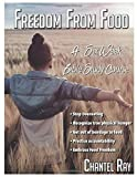 Freedom From Food: A Six Week Bible Study Course
