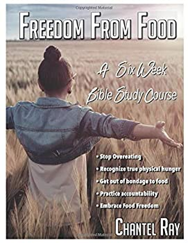 Paperback Freedom From Food: A Six Week Bible Study Course Book
