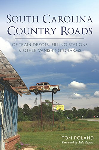 South Carolina Country Roads: Of Train Depots, Filling Stations & Other Vanishing Charms (English Edition)