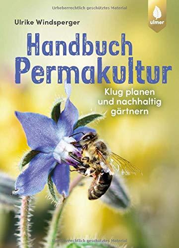 Handbuch Permakultur: Klug planen und nachhaltig gärtnern