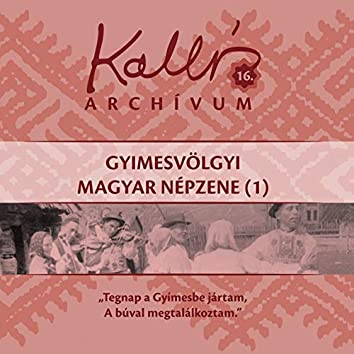 Kallós archívum, Vol. 16 (Gyimesvölgyi magyar népzene 1)