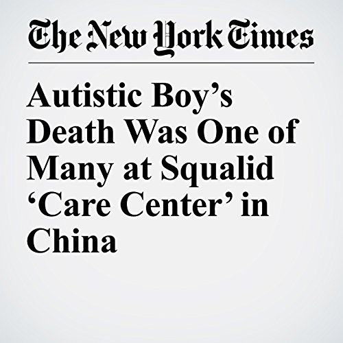 Autistic Boy's Death Was One of Many at Squalid 'Care Center' in China copertina
