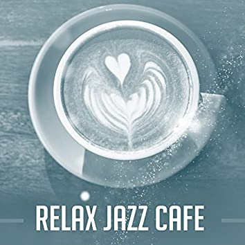 Relax Jazz Cafe – Instrumental Sounds to Rest, Pure Relaxation, Black Coffee, Cafe Talk, Dinner with Family, Restaurant Jazz