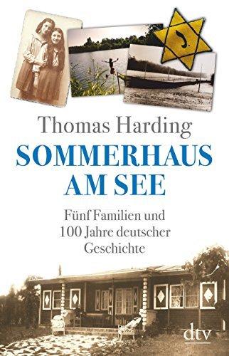 Sommerhaus am See: Fünf Familien und 100 Jahre deutscher Geschichte by Thomas Harding (2016-02-19)