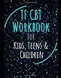 TF CBT Workbook for Kids, Teen and Children: Your Guide to Free From Frightening, Obsessive or Compulsive Behavior, Help Children Overcome Anxiety, ... the World, Build Self-Esteem, Find Balance