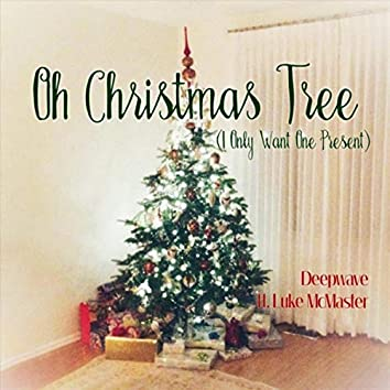 Oh Christmas Tree (I Only Want One Present) [feat. Luke McMaster]