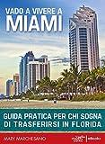 Vado a vivere a Miami: Guida pratica per chi sogna di andare a vivere in Florida
