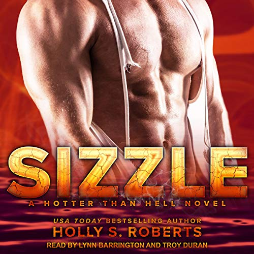 Sizzle     Hotter Than Hell Series, Book 2              Written by:                                                                                                                                 Holly S. Roberts                               Narrated by:                                                                                                                                 Lynn Barrington,                                                                                        Troy Duran                      Length: 6 hrs and 42 mins     Not rated yet     Overall 0.0