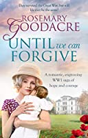 Until We Can Forgive: A romantic, engrossing WWI saga of hope and courage