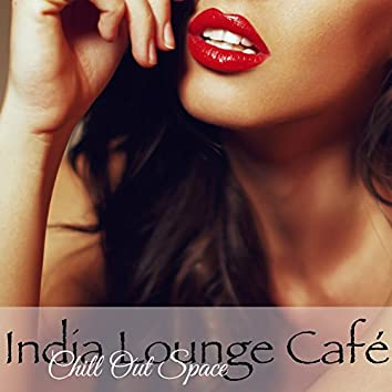 India Lounge Café Chill Out Space – Indian Summer Smooth Lounge Music Bar Collection