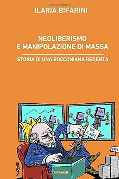 Neoliberismo e manipolazione di massa:storia di una bocconiana redenta - ilaria bifarini(copertina flessibile) 978-1521097106