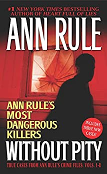 Without Pity: Ann Rule's Most Dangerous Killers by [Ann Rule]