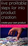 five profitable steps for info product creation: create your own product