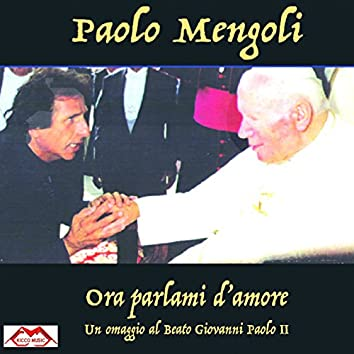 Ora parlami d'amore (Un omaggio al Beato Giovanni Paolo II)