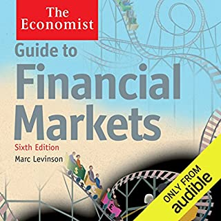 Guide to Financial Markets (6th edition)     The Economist              By:                                                                                                                                 Marc Levinson                               Narrated by:                                                                                                                                 Philip Franks                      Length: 8 hrs and 39 mins     76 ratings     Overall 4.3