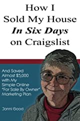 """How I Sold My House in Six Days on Craigslist: And Saved Almost $5,000 with My Simple Online """"For Sale By Owner"""" Marketing Plan Paperback"""