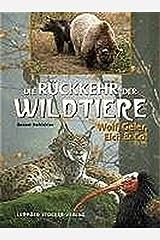 Die Rückkehr der Wildtiere: Wolf, Geier, Elch & Co. Gebundene Ausgabe