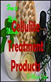 How to Make Natural Cellulite Treatment Products (How to Make Natural Skin Care Products Book 58) review