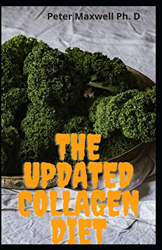The Updated Collagen Diet: The Complete Guide To Collagen Diet Recipes To Rejuvenate The Skin And Feel Younger