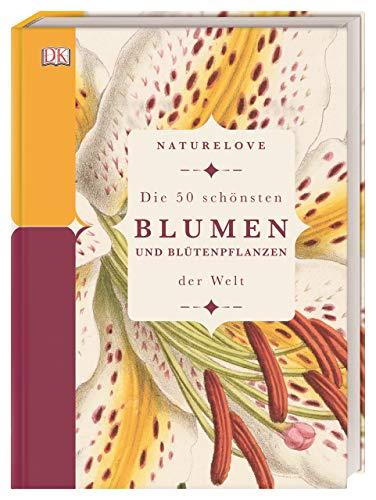 Naturelove. Die 50 schönsten Blumen und Blütenpflanzen der Welt: Ein Buch wird zum Kunstwerk